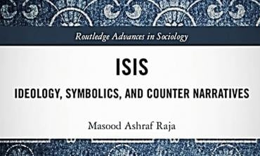 ISIS: Ideology, Symbolics, and Counter-Narratives by Masood Ashraf Raja - A review