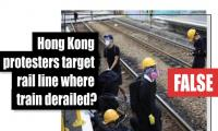 Fact-check: Hong Kong protesters target rail line where train derailed?