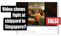 Fact-check: Video shows fight at shipyard in Singapore?