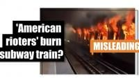 Fact-check: 'American rioters' burn subway train?